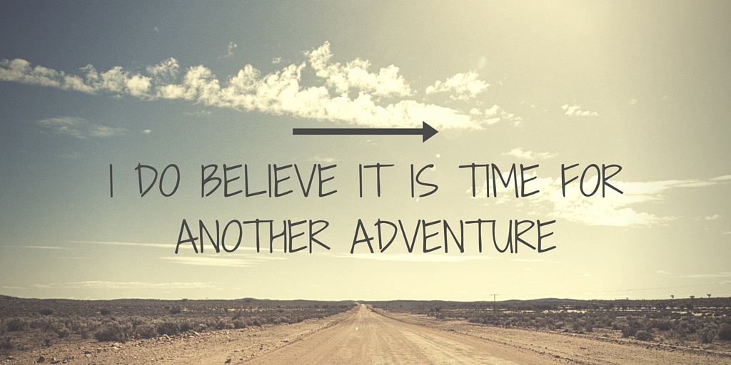 i-do-believe-it-is-time-for-another-adventure
